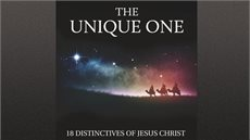 The Unique One: 18 Distinctives of Jesus Christ