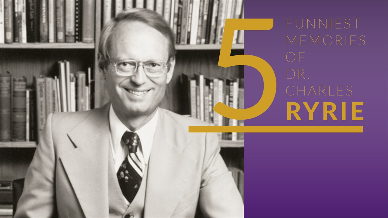 Five Funniest Memories I Have of Dr. Charles Ryrie