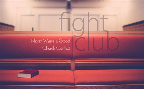 Fight Club: Never Waste a Good Church Conflict