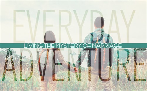 Everyday Adventure: Living the Mystery of Marriage